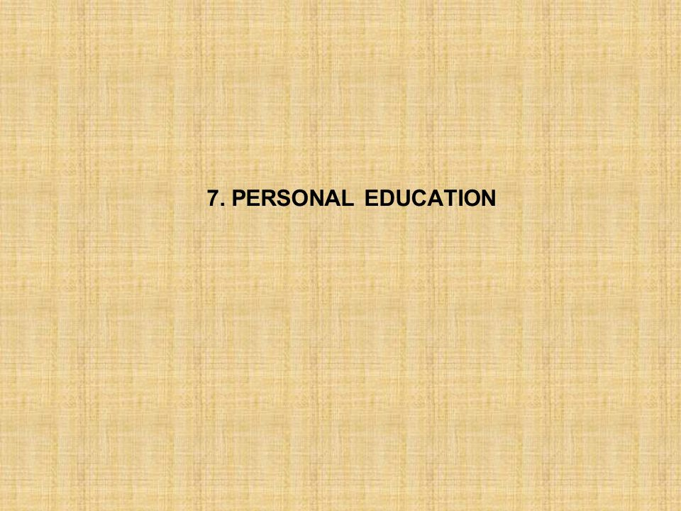 7. PERSONAL EDUCATION