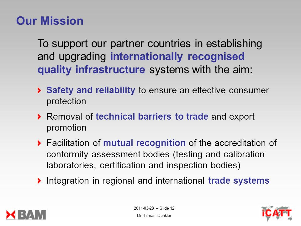 Our Mission To support our partner countries in establishing and upgrading internationally recognised quality infrastructure systems with the aim: