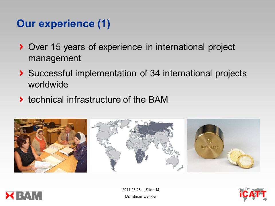 Our experience (1) Over 15 years of experience in international project management. Successful implementation of 34 international projects worldwide.
