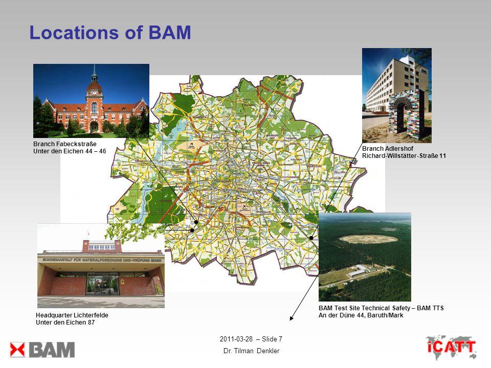 Locations of BAM 2011-03-28 – Slide 7 Dr. Tilman Denkler