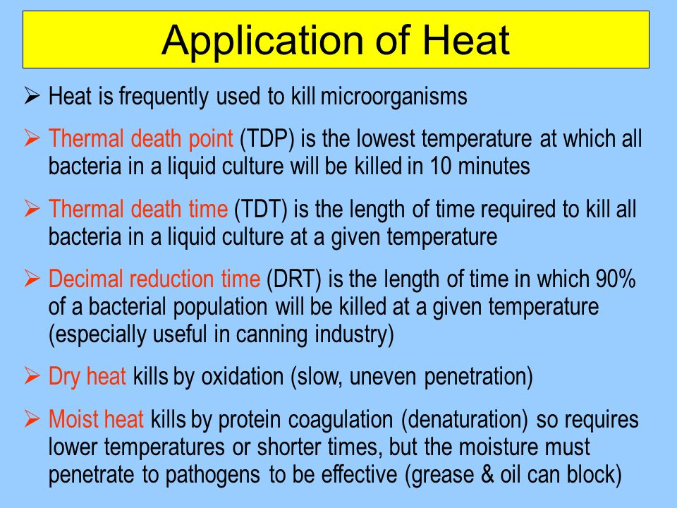 Application of Heat Heat is frequently used to kill microorganisms