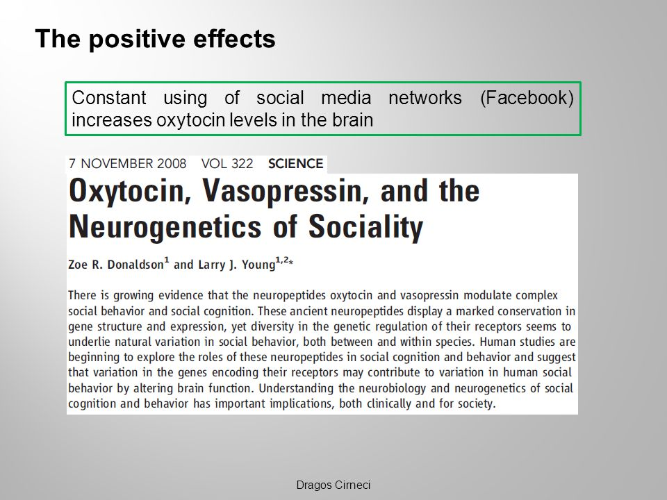 The positive effects Constant using of social media networks (Facebook) increases oxytocin levels in the brain.