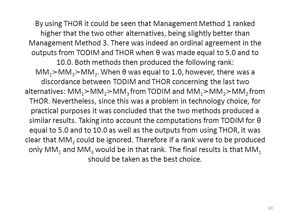 By using THOR it could be seen that Management Method 1 ranked higher that the two other alternatives, being slightly better than Management Method 3.