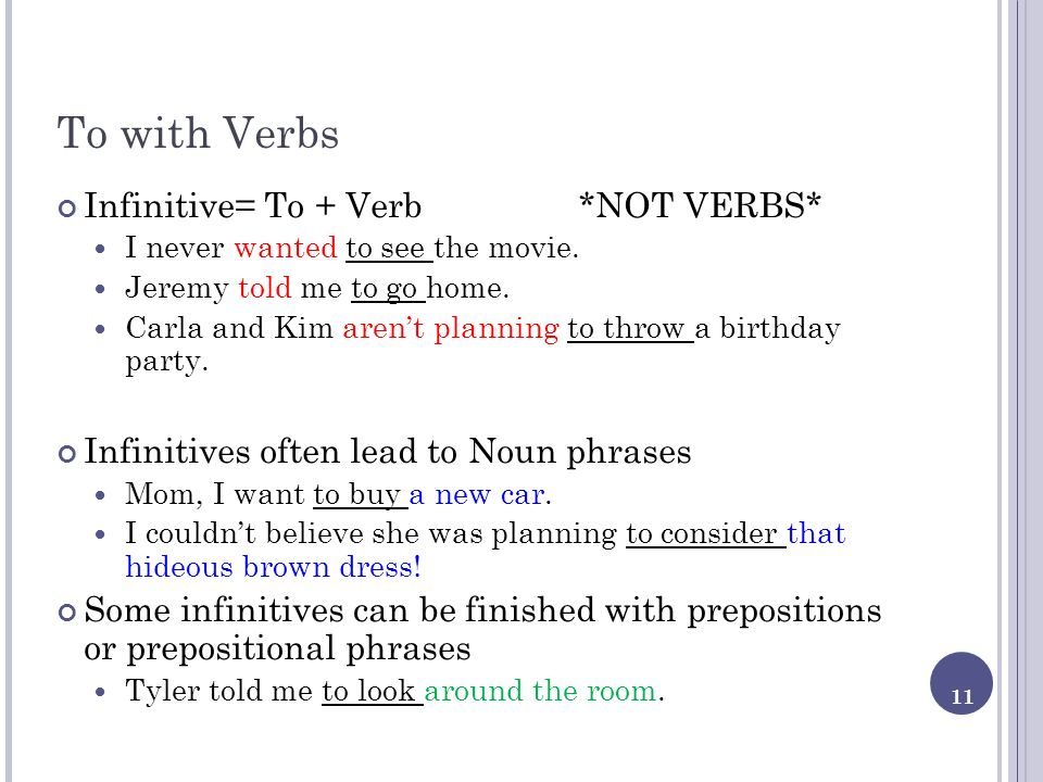 To with Verbs Infinitive= To + Verb *NOT VERBS*