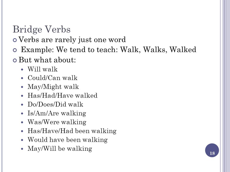 Bridge Verbs Verbs are rarely just one word