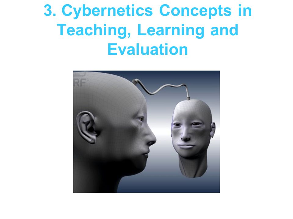 3. Cybernetics Concepts in Teaching, Learning and Evaluation