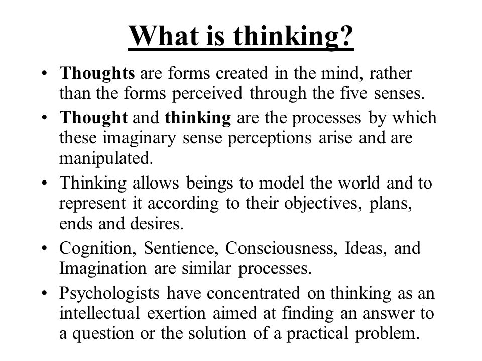 What is thinking Thoughts are forms created in the mind, rather than the forms perceived through the five senses.