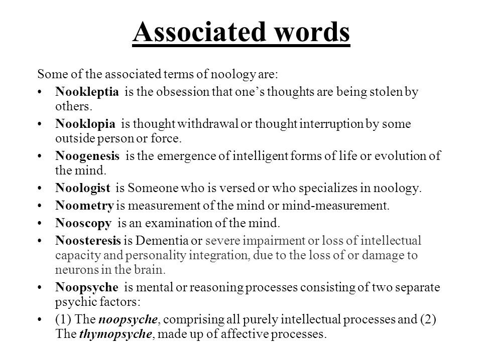 Associated words Some of the associated terms of noology are: