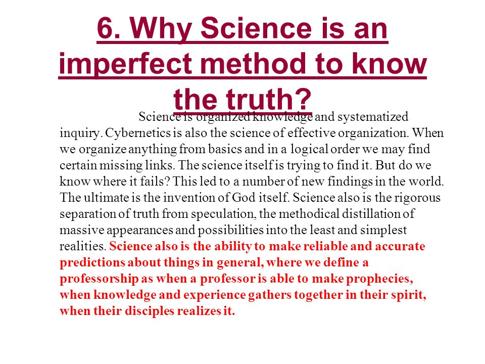 6. Why Science is an imperfect method to know the truth