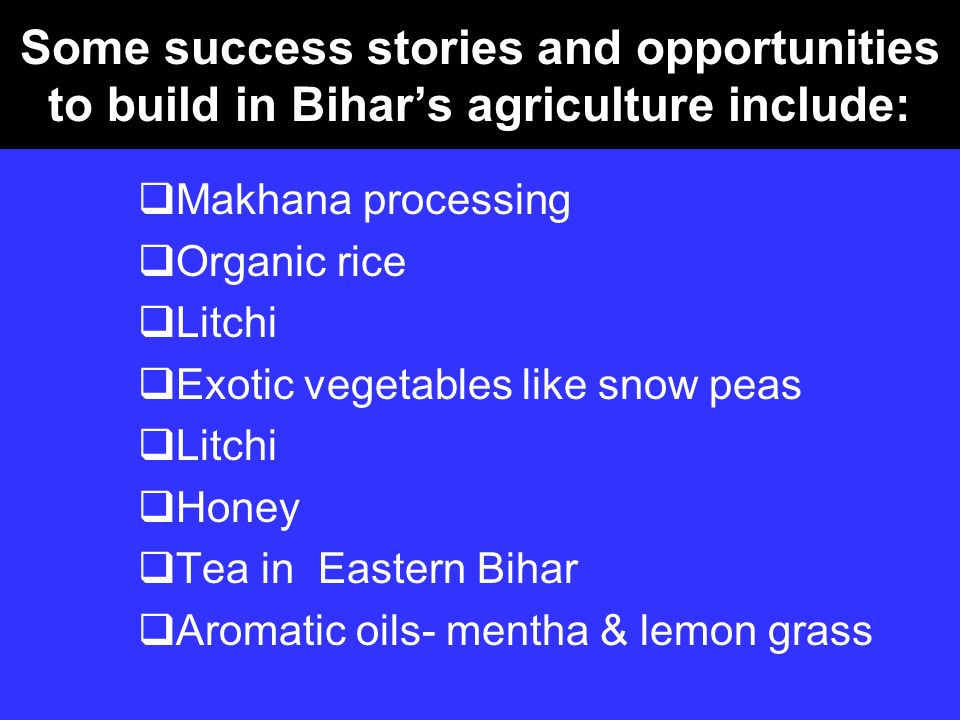 Some success stories and opportunities to build in Bihar's agriculture include: