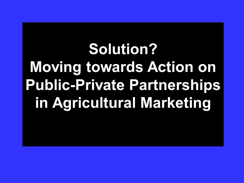 Solution Moving towards Action on Public-Private Partnerships in Agricultural Marketing