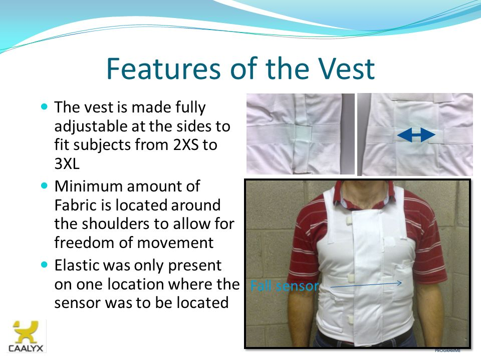 Features of the Vest The vest is made fully adjustable at the sides to fit subjects from 2XS to 3XL.