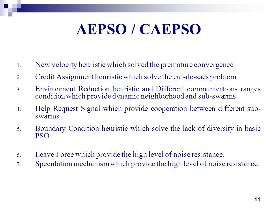 AEPSO / CAEPSO New velocity heuristic which solved the premature convergence. Credit Assignment heuristic which solve the cul-de-sacs problem.