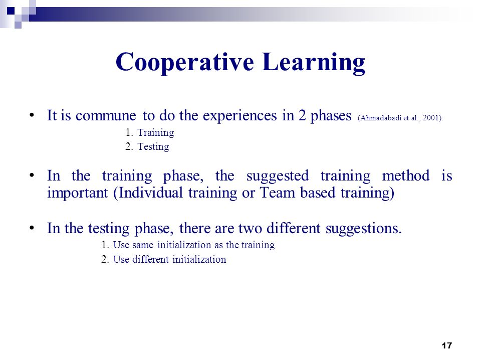 Cooperative Learning It is commune to do the experiences in 2 phases (Ahmadabadi et al., 2001). Training.