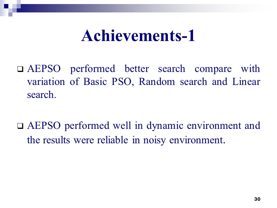 Achievements-1 AEPSO performed better search compare with variation of Basic PSO, Random search and Linear search.