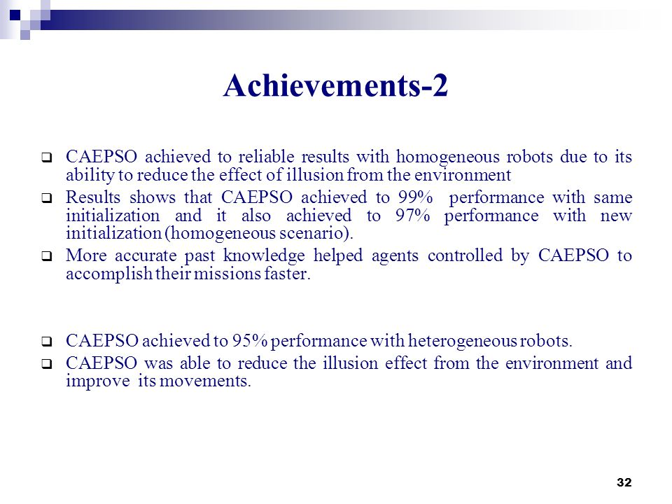 Achievements-2 CAEPSO achieved to reliable results with homogeneous robots due to its ability to reduce the effect of illusion from the environment.