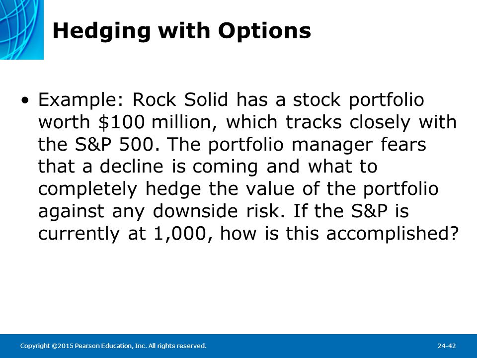 Hedging with Options Value of the S&P 500 Option Contract = 100  index. currently 100  1,000 = $100,000.