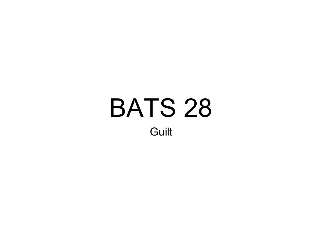 BATS 28 Guilt