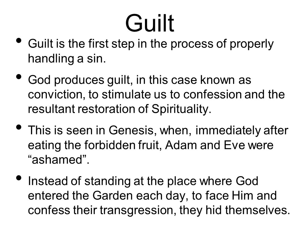 Guilt Guilt is the first step in the process of properly handling a sin.