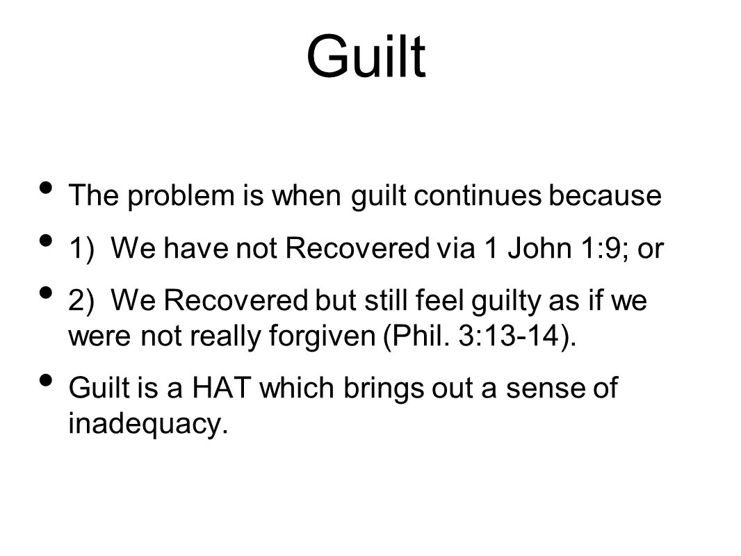 Guilt The problem is when guilt continues because