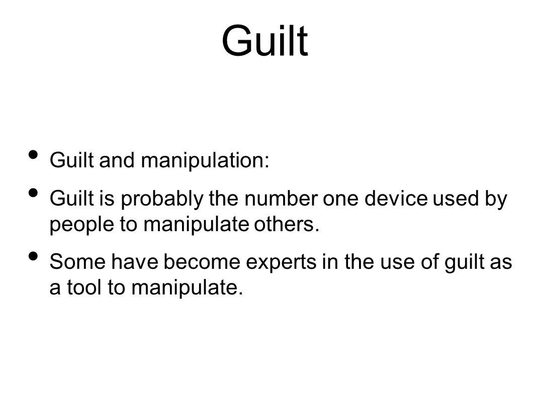 Guilt Guilt and manipulation: