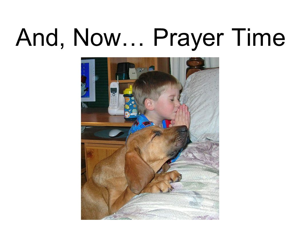 And, Now… Prayer Time