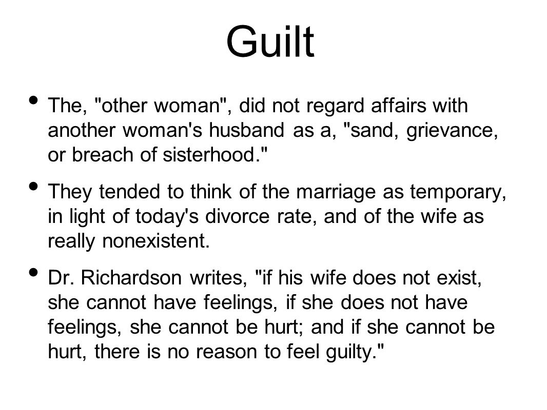 Guilt The, other woman , did not regard affairs with another woman s husband as a, sand, grievance, or breach of sisterhood.