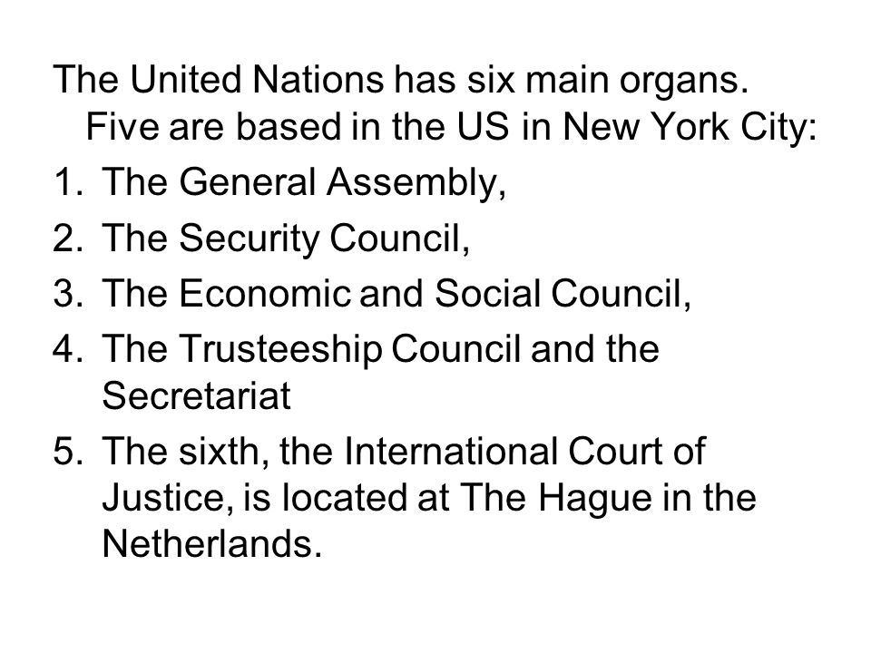 The United Nations has six main organs