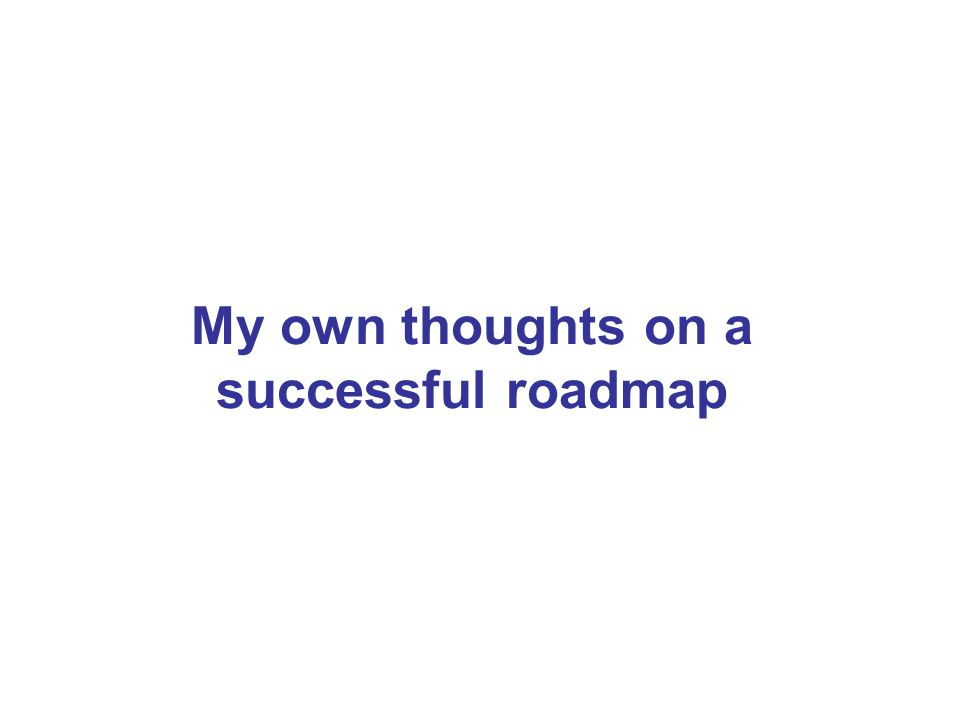 My own thoughts on a successful roadmap