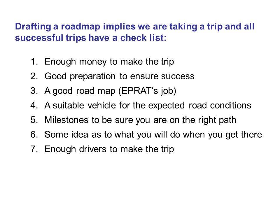 Drafting a roadmap implies we are taking a trip and all successful trips have a check list: