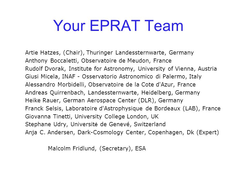 Your EPRAT Team Artie Hatzes, (Chair), Thuringer Landessternwarte, Germany. Anthony Boccaletti, Observatoire de Meudon, France.