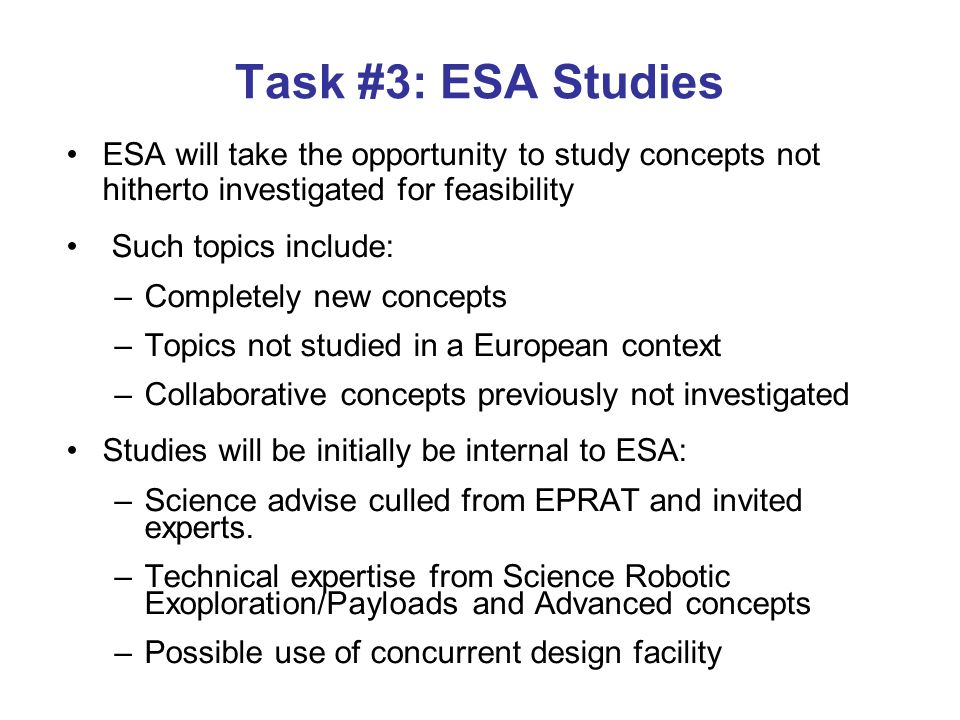 Task #3: ESA Studies ESA will take the opportunity to study concepts not hitherto investigated for feasibility.