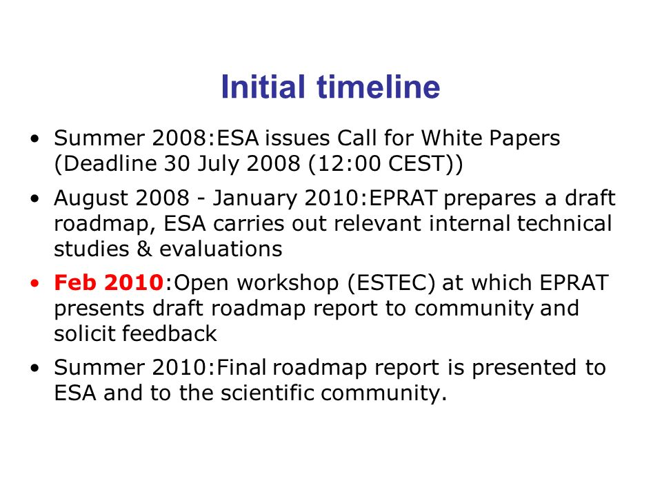 Initial timeline Summer 2008:ESA issues Call for White Papers (Deadline 30 July 2008 (12:00 CEST))
