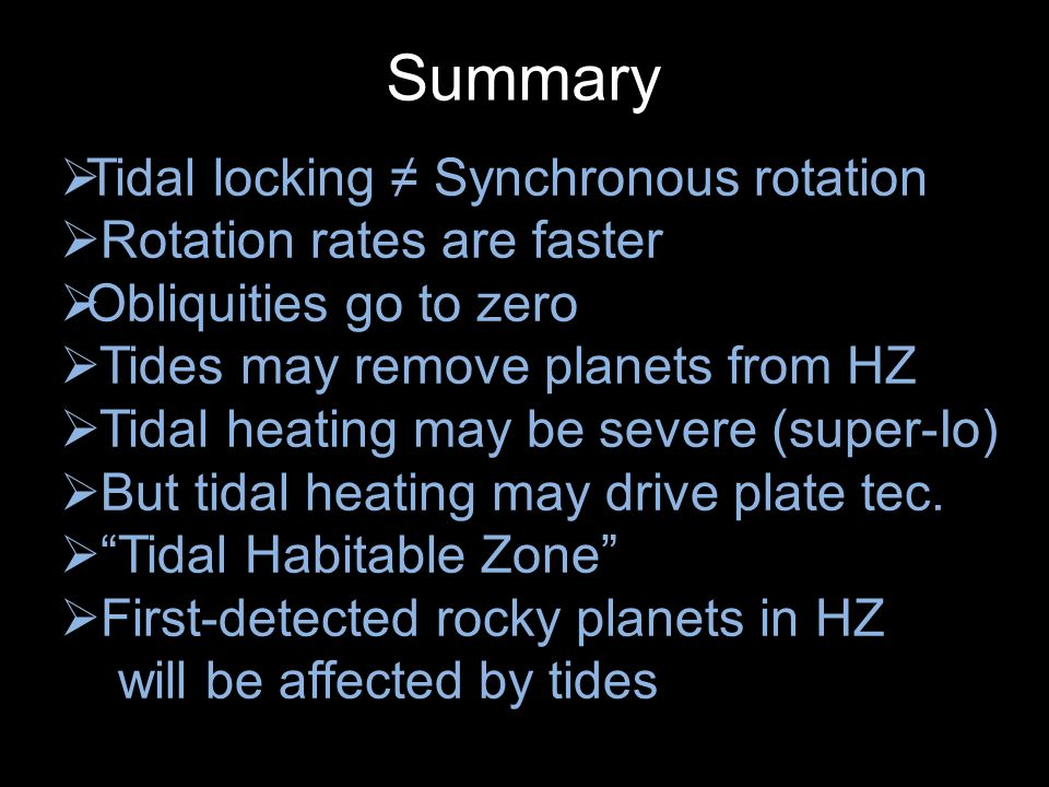 Summary Tidal locking ≠ Synchronous rotation Rotation rates are faster