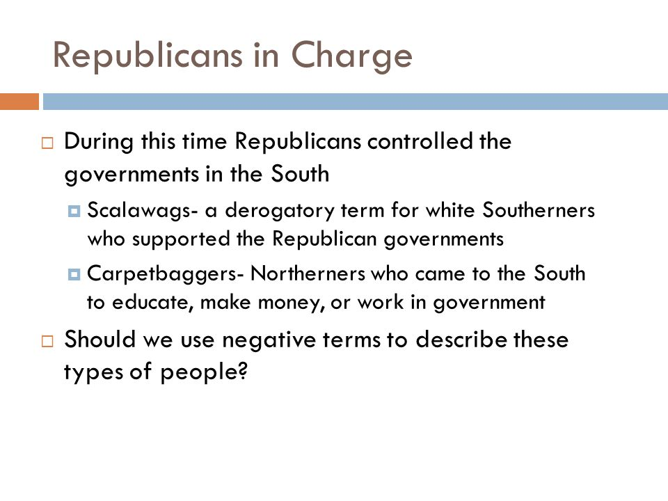 Republicans in Charge During this time Republicans controlled the governments in the South.