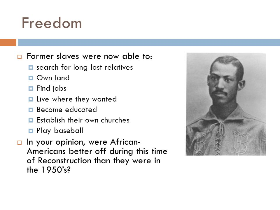 Freedom Former slaves were now able to:
