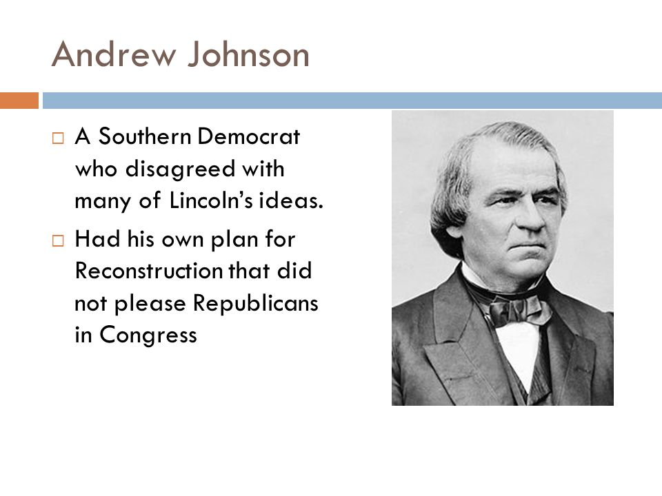 Andrew Johnson A Southern Democrat who disagreed with many of Lincoln's ideas.