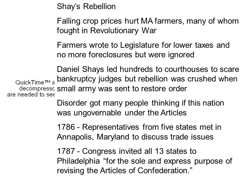 Shay's Rebellion Falling crop prices hurt MA farmers, many of whom fought in Revolutionary War.