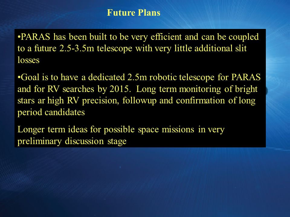 Future Plans PARAS has been built to be very efficient and can be coupled to a future 2.5-3.5m telescope with very little additional slit losses.