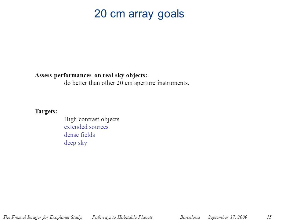 20 cm array goals Assess performances on real sky objects: