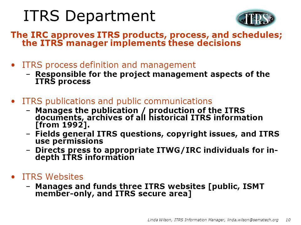 ITRS Department The IRC approves ITRS products, process, and schedules; the ITRS manager implements these decisions.