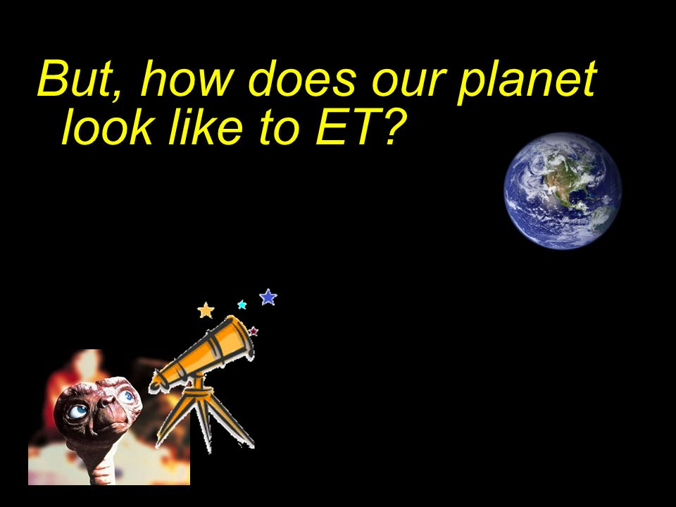 But, how does our planet look like to ET
