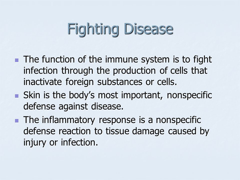 Fighting Disease The function of the immune system is to fight infection through the production of cells that inactivate foreign substances or cells.