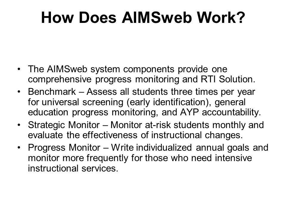 How Does AIMSweb Work The AIMSweb system components provide one comprehensive progress monitoring and RTI Solution.