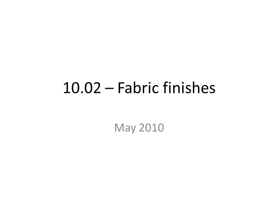 10.02 – Fabric finishes May 2010