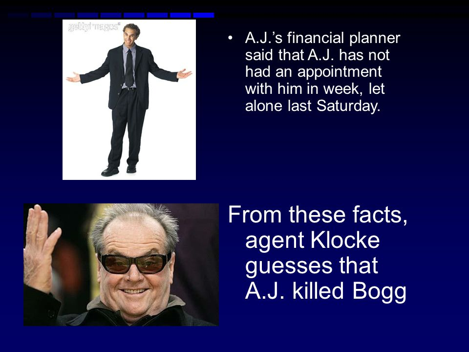 From these facts, agent Klocke guesses that A.J. killed Bogg
