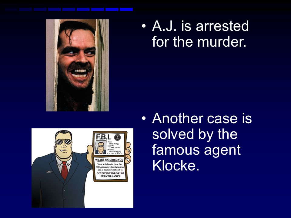 A.J. is arrested for the murder.