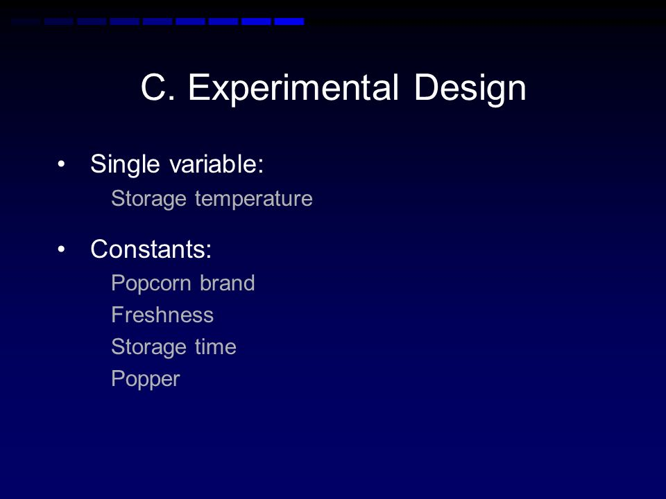 C. Experimental Design Single variable: Constants: Storage temperature