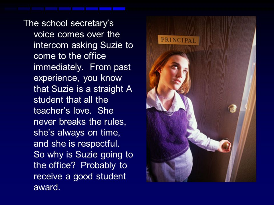 The school secretary's voice comes over the intercom asking Suzie to come to the office immediately.