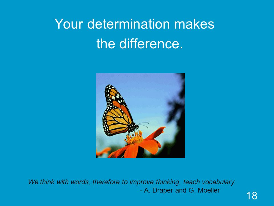 Your determination makes the difference.